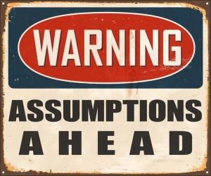 warning-assumptions-ahead