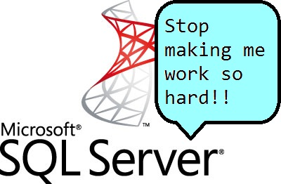 ms-sql-stop-making-me-work-so-hard