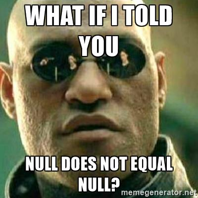 what-if-i-told-you-null-does-not-equal-null