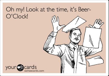 oh my look its beer-o-clock