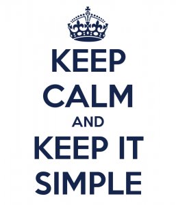 keep calm and keep it simple