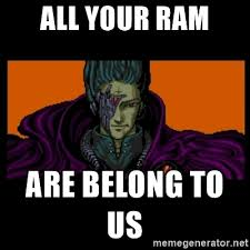 all your ram are belong to us