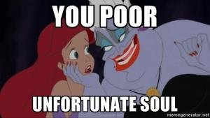 you poor unfortunate soul