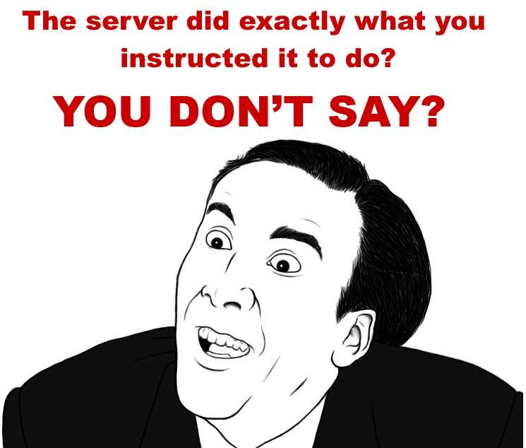server did what you instructed it to...you don't say?