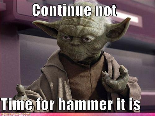 continue not, time for hammer it is