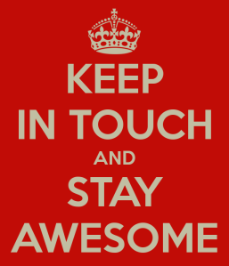 keep in touch and stay awesome