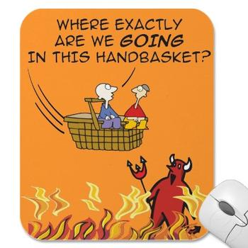 where exactly are we going in this handbasket?