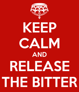keep calm and release the bitter