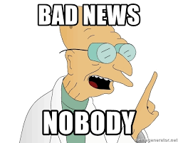 bad news nobody