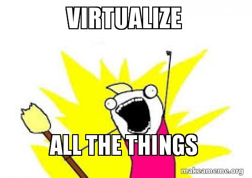 virtualize all the things