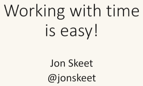 working with time is easy -jon skeet